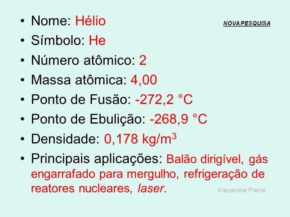 Nome: Hidrogênio NOVA PESQUISANOVA PESQUISA Símbolo: H Número atômico: 1 Massa atômica: 1,008 Ponto de Fusão: -259,2 °C Ponto de Ebulição: -252,8 °C D