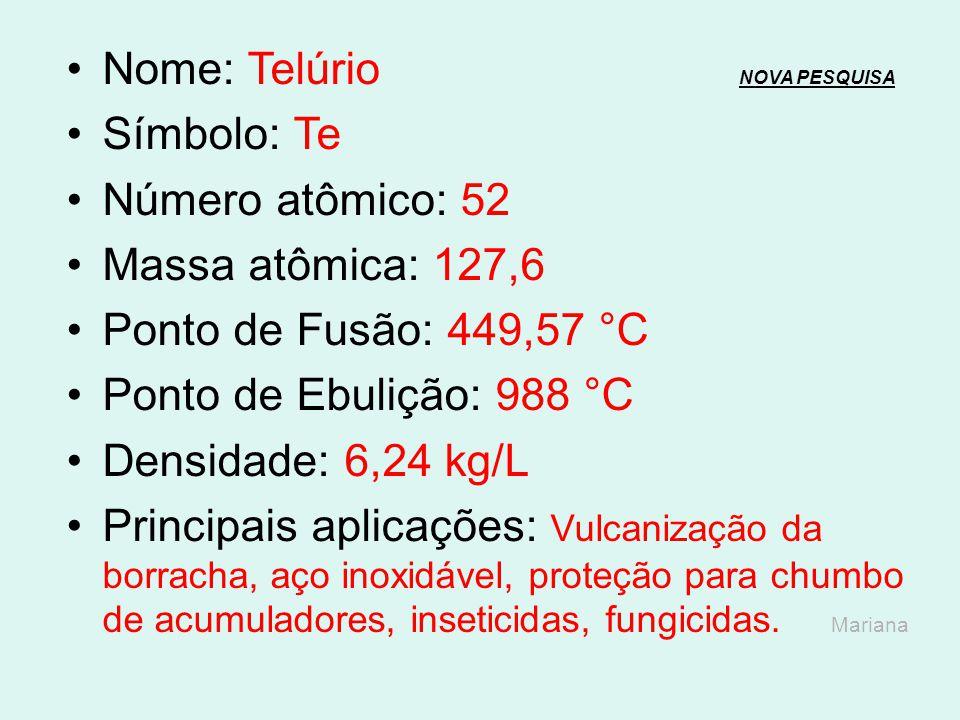 Nome: Antimônio NOVA PESQUISANOVA PESQUISA Símbolo: Sb Número atômico: 51 Massa atômica: 121,75 Ponto de Fusão: 630,76 °C Ponto de Ebulição: 1.587 °C