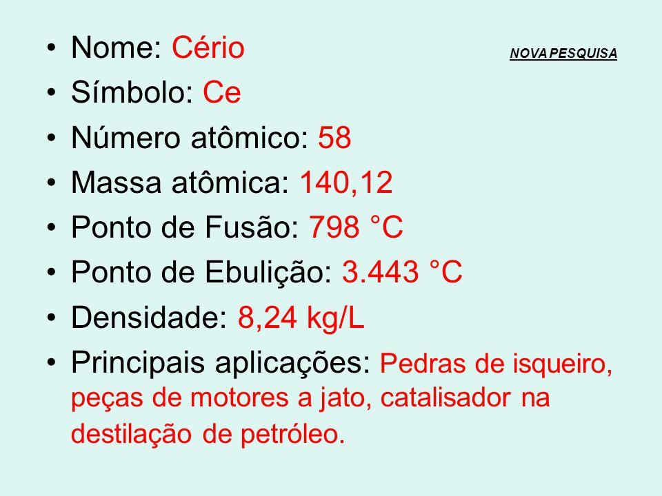 Nome: Lantânio NOVA PESQUISANOVA PESQUISA Símbolo: La Número atômico: 57 Massa atômica: 138,9 Ponto de Fusão: 918 °C Ponto de Ebulição: 3.464 °C Densi