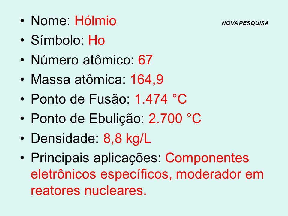 Nome: Disprósio NOVA PESQUISANOVA PESQUISA Símbolo: Dy Número atômico: 66 Massa atômica: 162,5 Ponto de Fusão: 1.412 °C Ponto de Ebulição: 2.567 °C De