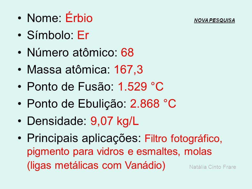 Nome: Hólmio NOVA PESQUISANOVA PESQUISA Símbolo: Ho Número atômico: 67 Massa atômica: 164,9 Ponto de Fusão: 1.474 °C Ponto de Ebulição: 2.700 °C Densi
