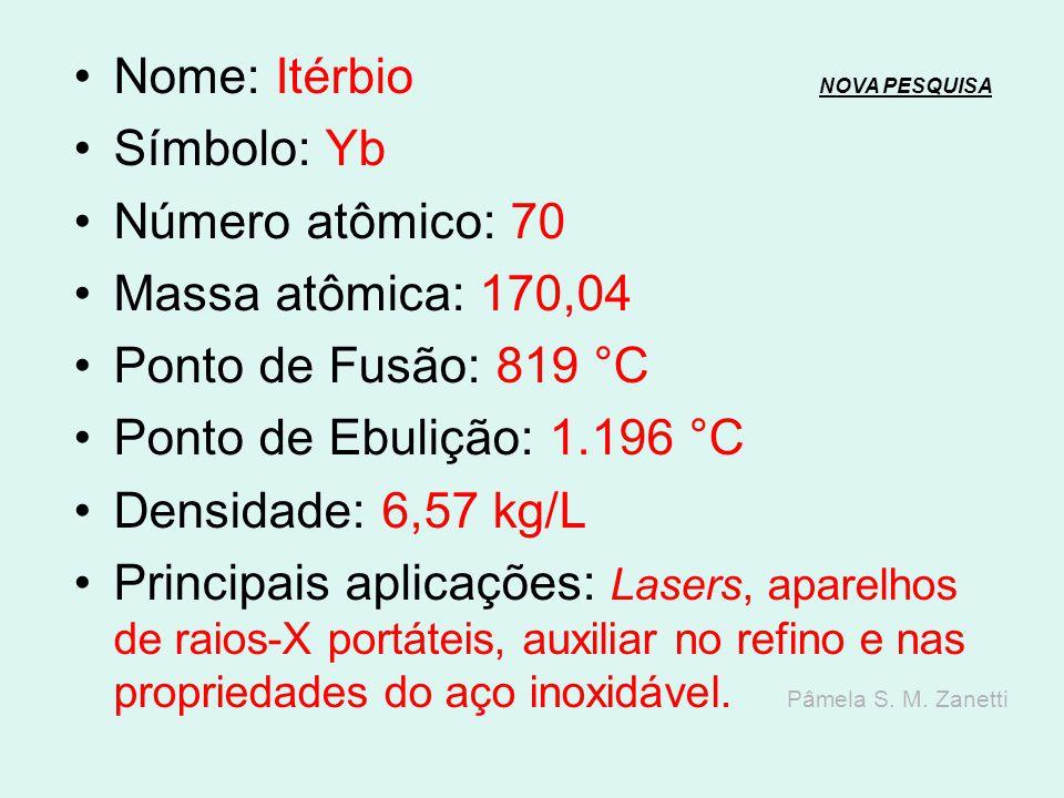 Nome: Túlio NOVA PESQUISANOVA PESQUISA Símbolo: Tm Número atômico: 69 Massa atômica: 168,9 Ponto de Fusão: 1.545 °C Ponto de Ebulição: 1.950 °C Densid