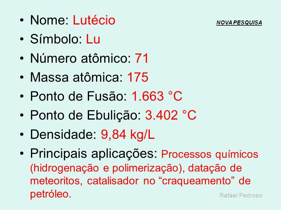 Nome: Itérbio NOVA PESQUISANOVA PESQUISA Símbolo: Yb Número atômico: 70 Massa atômica: 170,04 Ponto de Fusão: 819 °C Ponto de Ebulição: 1.196 °C Densi