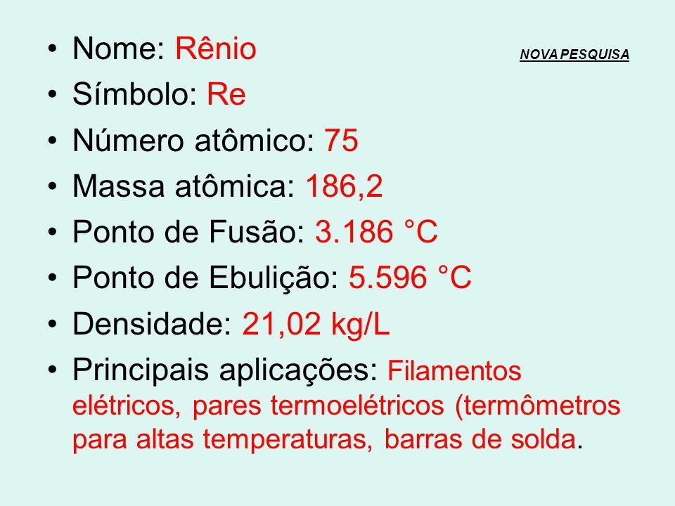 Nome: Tungstênio NOVA PESQUISANOVA PESQUISA Símbolo: W Número atômico: 74 Massa atômica: 183,85 Ponto de Fusão: 3.422 °C Ponto de Ebulição: 5.555 °C D