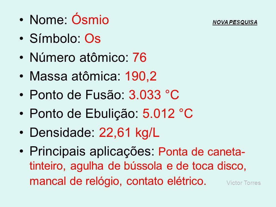Nome: Rênio NOVA PESQUISANOVA PESQUISA Símbolo: Re Número atômico: 75 Massa atômica: 186,2 Ponto de Fusão: 3.186 °C Ponto de Ebulição: 5.596 °C Densid