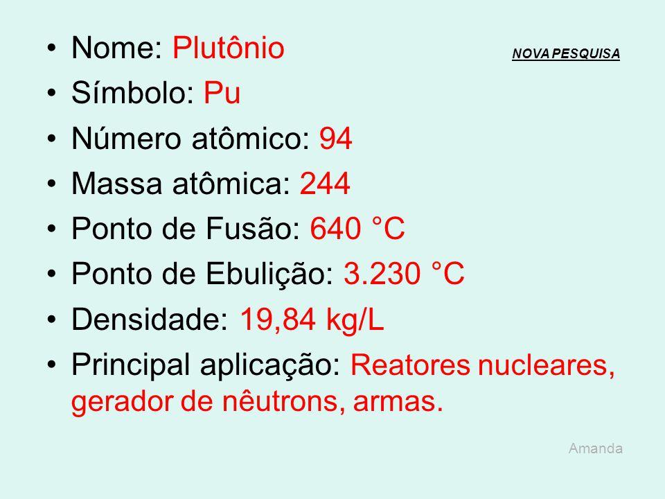 Nome: Netúnio NOVA PESQUISANOVA PESQUISA Símbolo: Np Número atômico: 93 Massa atômica: 237 Ponto de Fusão: 639 °C Ponto de Ebulição: 3.900 °C Densidad