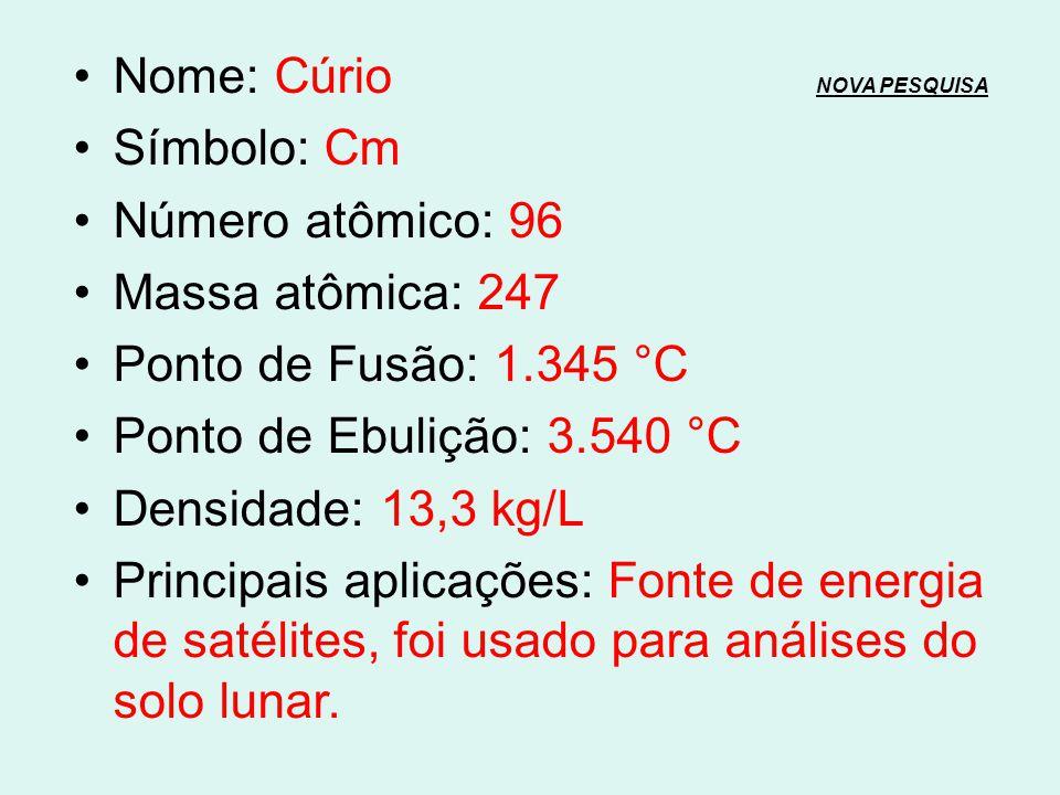 Nome: Amerício NOVA PESQUISANOVA PESQUISA Símbolo: Am Número atômico: 95 Massa atômica: 243 Ponto de Fusão: 1.176 °C Ponto de Ebulição: 2.606,8 °C Den