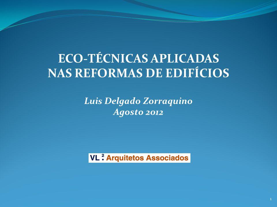 ECO-TÉCNICAS APLICADAS NAS REFORMAS DE EDIFÍCIOS Luis Delgado Zorraquino Agosto 2012 1