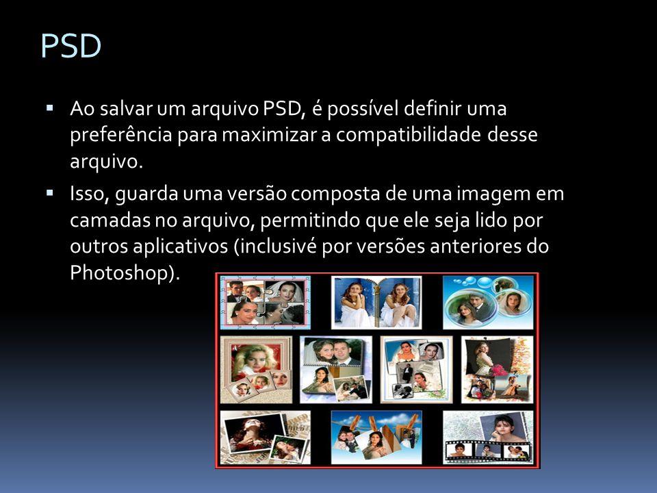 PSD Ao salvar um arquivo PSD, é possível definir uma preferência para maximizar a compatibilidade desse arquivo. Isso, guarda uma versão composta de u