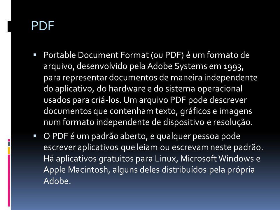 PDF Portable Document Format (ou PDF) é um formato de arquivo, desenvolvido pela Adobe Systems em 1993, para representar documentos de maneira indepen