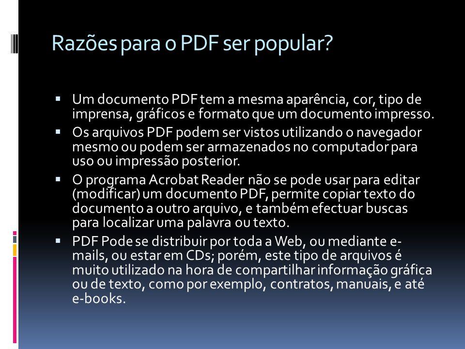 Razões para o PDF ser popular? Um documento PDF tem a mesma aparência, cor, tipo de imprensa, gráficos e formato que um documento impresso. Os arquivo