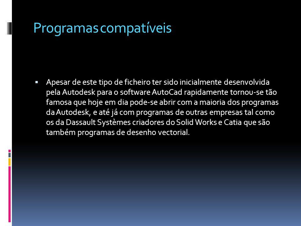 Programas compatíveis Apesar de este tipo de ficheiro ter sido inicialmente desenvolvida pela Autodesk para o software AutoCad rapidamente tornou-se t
