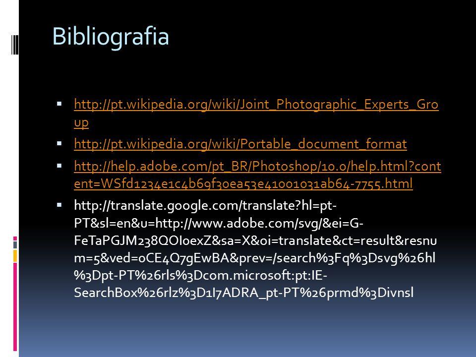 Bibliografia http://pt.wikipedia.org/wiki/Joint_Photographic_Experts_Gro up http://pt.wikipedia.org/wiki/Joint_Photographic_Experts_Gro up http://pt.w