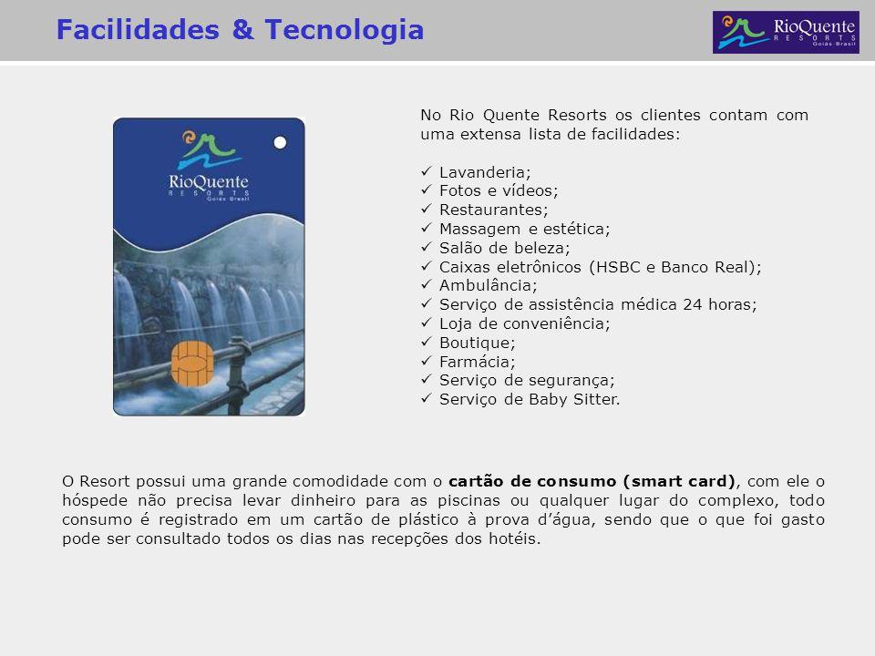 Facilidades & Tecnologia O Resort possui uma grande comodidade com o cartão de consumo (smart card), com ele o hóspede não precisa levar dinheiro para