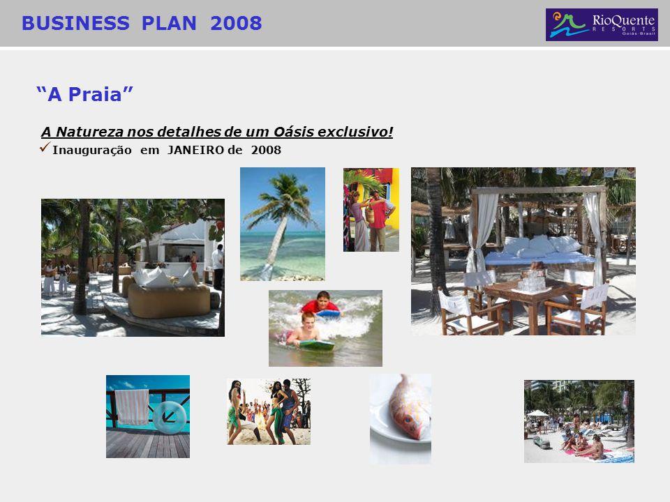 A Praia A Natureza nos detalhes de um Oásis exclusivo! BUSINESS PLAN 2008 Inauguração em JANEIRO de 2008