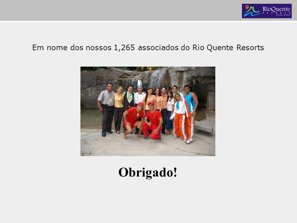 Em nome dos nossos 1,265 associados do Rio Quente Resorts Obrigado!