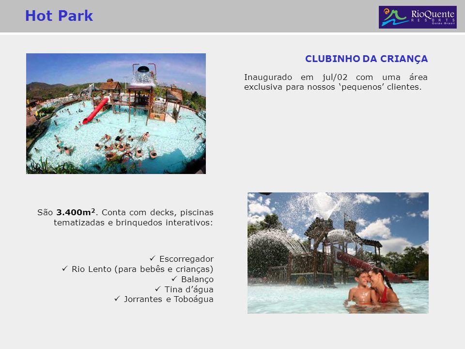 Hot Park CLUBINHO DA CRIANÇA Inaugurado em jul/02 com uma área exclusiva para nossos pequenos clientes. São 3.400m 2. Conta com decks, piscinas temati