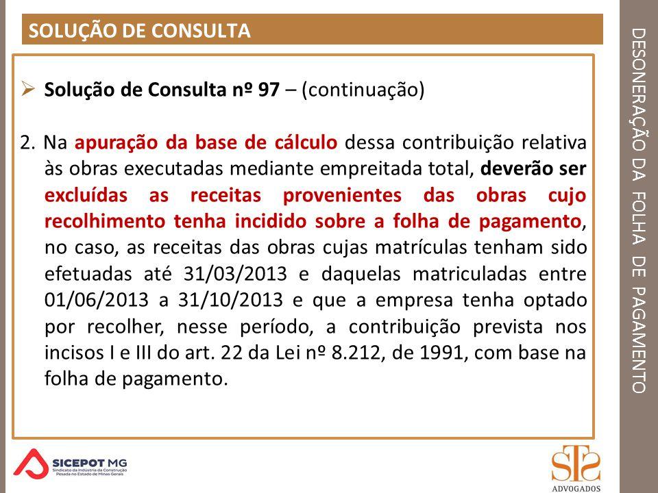 DESONERAÇÃO DA FOLHA DE PAGAMENTO SOLUÇÃO DE CONSULTA Solução de Consulta nº 97 – (continuação) 2. Na apuração da base de cálculo dessa contribuição r