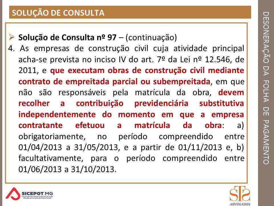 DESONERAÇÃO DA FOLHA DE PAGAMENTO SOLUÇÃO DE CONSULTA Solução de Consulta nº 97 – (continuação) 4. As empresas de construção civil cuja atividade prin