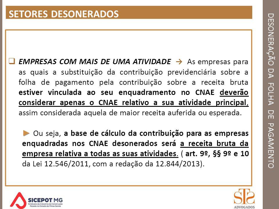 DESONERAÇÃO DA FOLHA DE PAGAMENTO SETORES DESONERADOS EMPRESAS COM MAIS DE UMA ATIVIDADE As empresas para as quais a substituição da contribuição prev