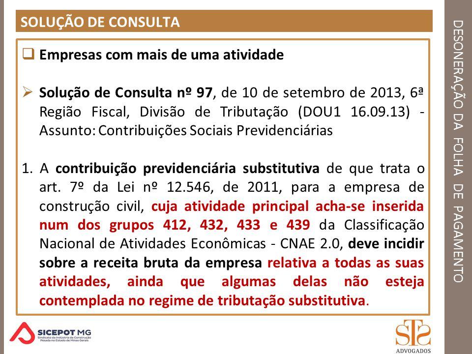 DESONERAÇÃO DA FOLHA DE PAGAMENTO SOLUÇÃO DE CONSULTA Empresas com mais de uma atividade Solução de Consulta nº 97, de 10 de setembro de 2013, 6ª Regi