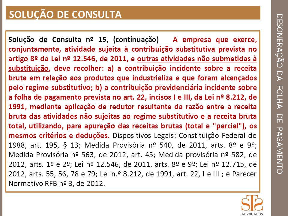 DESONERAÇÃO DA FOLHA DE PAGAMENTO SOLUÇÃO DE CONSULTA Solução de Consulta nº 15, (continuação) A empresa que exerce, conjuntamente, atividade sujeita