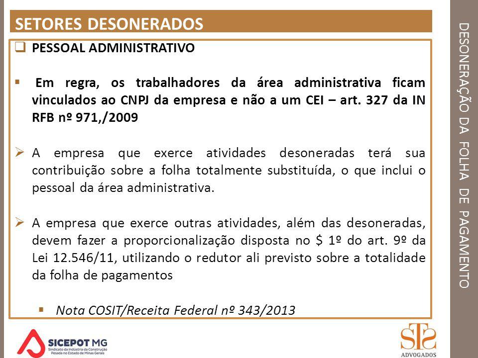 DESONERAÇÃO DA FOLHA DE PAGAMENTO SETORES DESONERADOS PESSOAL ADMINISTRATIVO Em regra, os trabalhadores da área administrativa ficam vinculados ao CNP