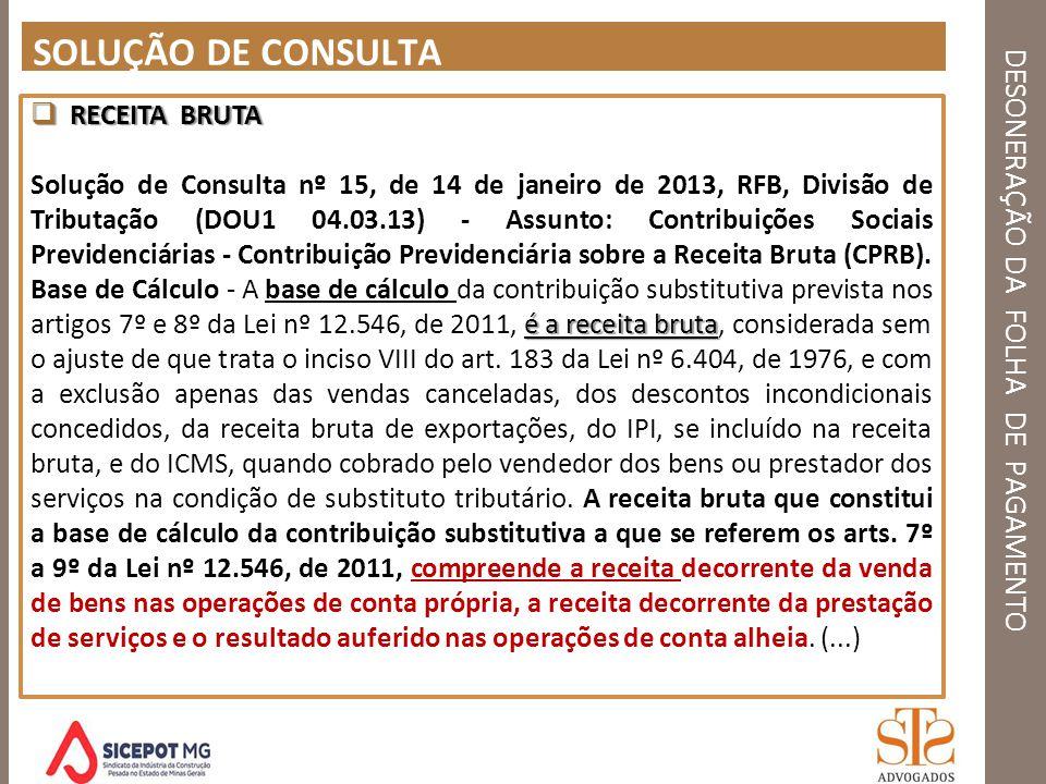 DESONERAÇÃO DA FOLHA DE PAGAMENTO SOLUÇÃO DE CONSULTA RECEITA BRUTA RECEITA BRUTA é a receita bruta Solução de Consulta nº 15, de 14 de janeiro de 201