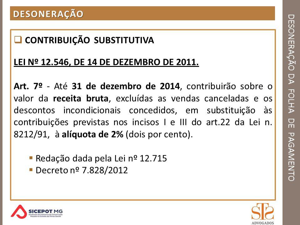 DESONERAÇÃO DA FOLHA DE PAGAMENTO SOLUÇÃO DE CONSULTA SUBEMPREITADA RETENÇÃO Solução de Consulta nº 91, de 29 de agosto de 2013, SRFB, Superintendência Regional, da 6ª Região Fiscal, Divisão de Tributação (DOU1 03.09.13) - Assunto: Contribuições Sociais Previdenciárias - Ementa: Contribuição substitutiva.