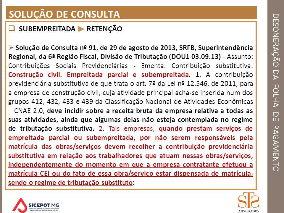 DESONERAÇÃO DA FOLHA DE PAGAMENTO SOLUÇÃO DE CONSULTA SUBEMPREITADA RETENÇÃO Solução de Consulta nº 91, de 29 de agosto de 2013, SRFB, Superintendênci
