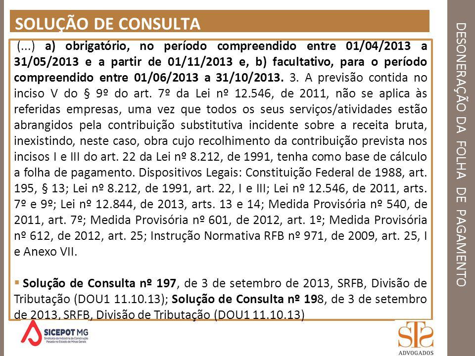 DESONERAÇÃO DA FOLHA DE PAGAMENTO SOLUÇÃO DE CONSULTA (...) a) obrigatório, no período compreendido entre 01/04/2013 a 31/05/2013 e a partir de 01/11/