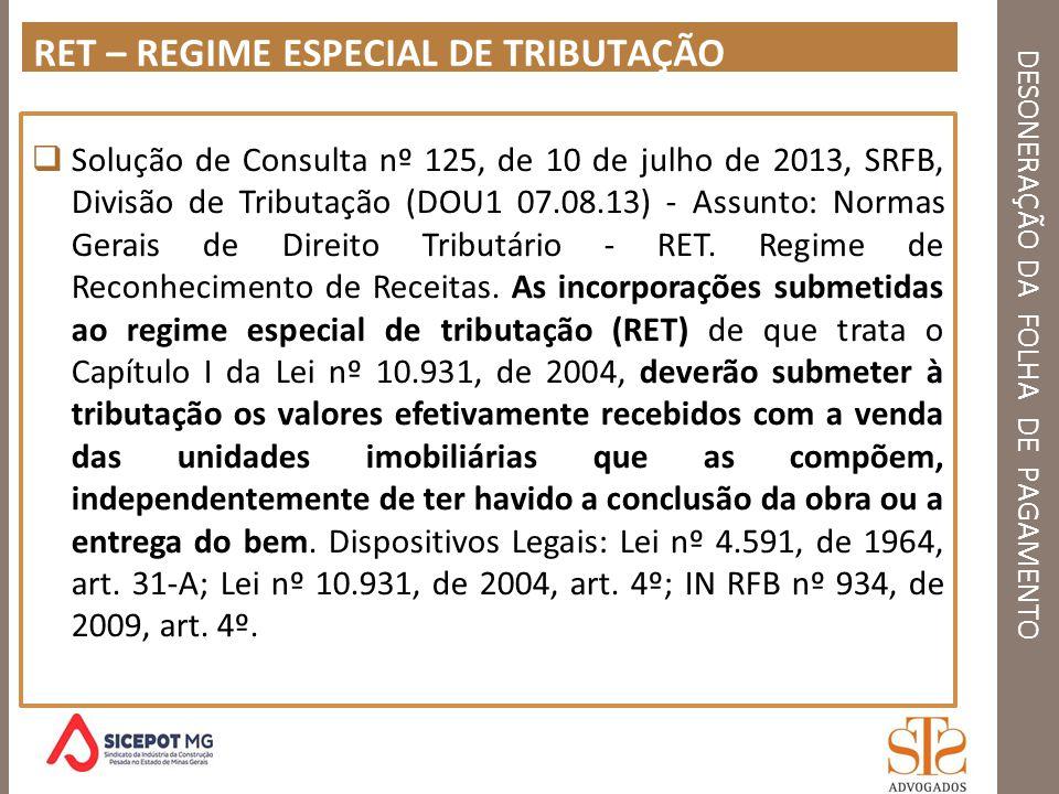 DESONERAÇÃO DA FOLHA DE PAGAMENTO RET – REGIME ESPECIAL DE TRIBUTAÇÃO Solução de Consulta nº 125, de 10 de julho de 2013, SRFB, Divisão de Tributação