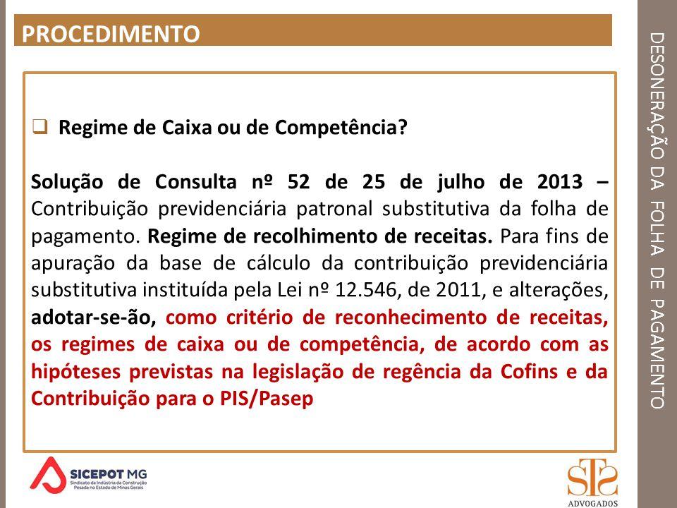DESONERAÇÃO DA FOLHA DE PAGAMENTO PROCEDIMENTO Regime de Caixa ou de Competência? Solução de Consulta nº 52 de 25 de julho de 2013 – Contribuição prev