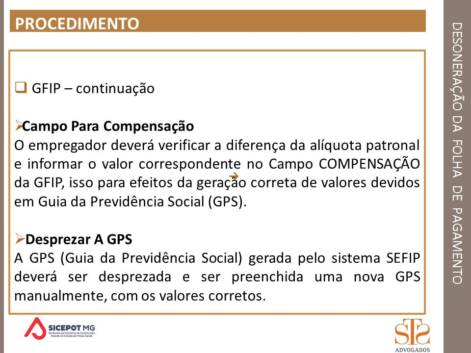DESONERAÇÃO DA FOLHA DE PAGAMENTO PROCEDIMENTO GFIP – continuação Campo Para Compensação O empregador deverá verificar a diferença da alíquota patrona
