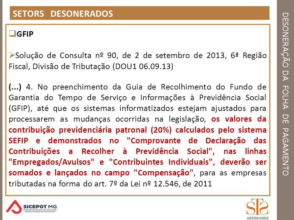 DESONERAÇÃO DA FOLHA DE PAGAMENTO SETORS DESONERADOS GFIP Solução de Consulta nº 90, de 2 de setembro de 2013, 6ª Região Fiscal, Divisão de Tributação