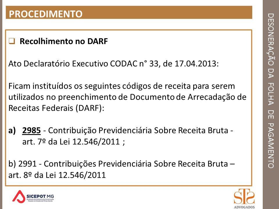 DESONERAÇÃO DA FOLHA DE PAGAMENTO PROCEDIMENTO Recolhimento no DARF Ato Declaratório Executivo CODAC n° 33, de 17.04.2013: Ficam instituídos os seguin