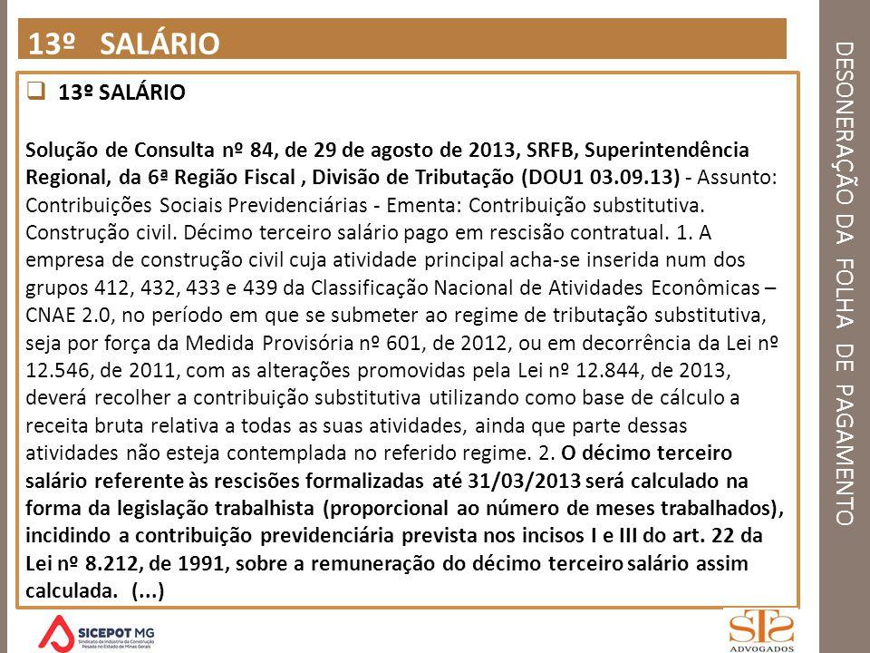 DESONERAÇÃO DA FOLHA DE PAGAMENTO 13º SALÁRIO Solução de Consulta nº 84, de 29 de agosto de 2013, SRFB, Superintendência Regional, da 6ª Região Fiscal