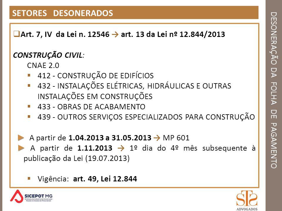 DESONERAÇÃO DA FOLHA DE PAGAMENTO SETORES DESONERADOS Art. 7, IV da Lei n. 12546 art. 13 da Lei nº 12.844/2013 CONSTRUÇÃO CIVIL: CNAE 2.0 412 - CONSTR