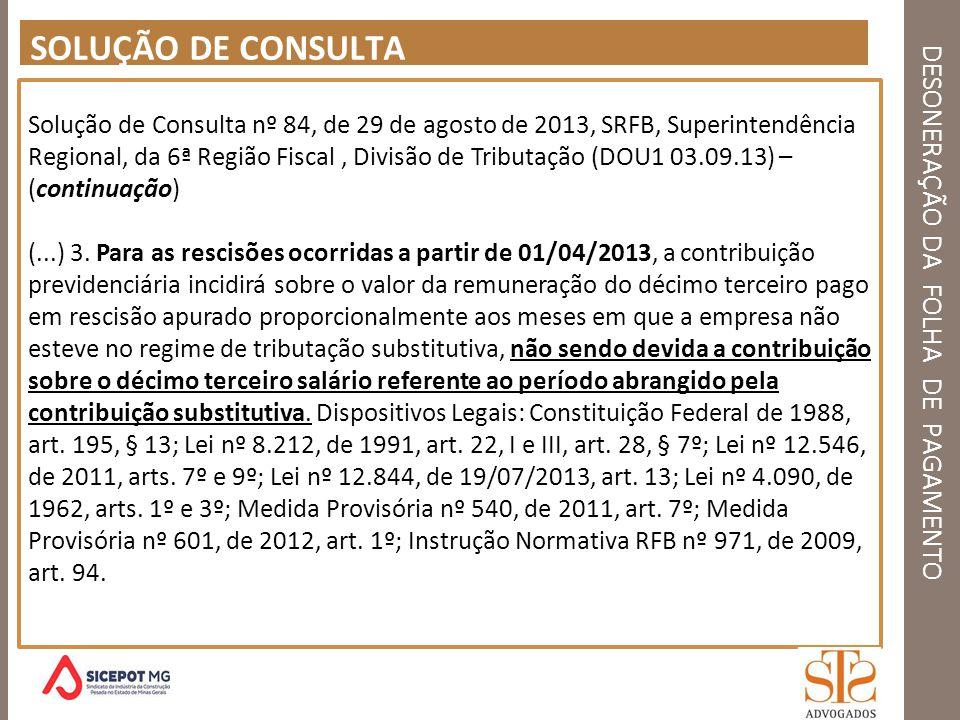 DESONERAÇÃO DA FOLHA DE PAGAMENTO SOLUÇÃO DE CONSULTA Solução de Consulta nº 84, de 29 de agosto de 2013, SRFB, Superintendência Regional, da 6ª Regiã