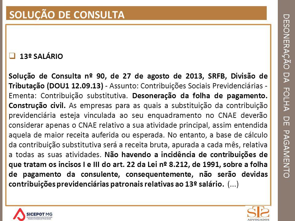 DESONERAÇÃO DA FOLHA DE PAGAMENTO SOLUÇÃO DE CONSULTA 13º SALÁRIO Solução de Consulta nº 90, de 27 de agosto de 2013, SRFB, Divisão de Tributação (DOU