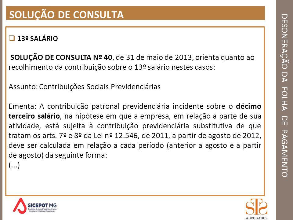 DESONERAÇÃO DA FOLHA DE PAGAMENTO SOLUÇÃO DE CONSULTA 13º SALÁRIO SOLUÇÃO DE CONSULTA Nº 40, de 31 de maio de 2013, orienta quanto ao recolhimento da