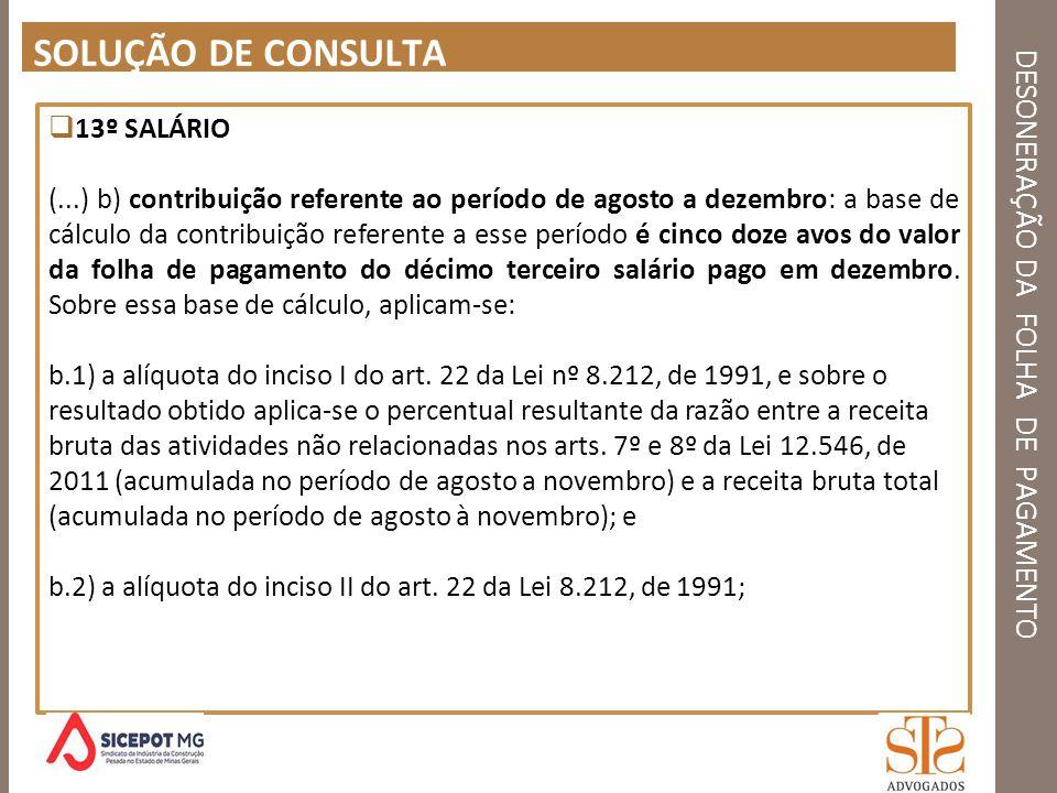 DESONERAÇÃO DA FOLHA DE PAGAMENTO SOLUÇÃO DE CONSULTA 13º SALÁRIO (...) b) contribuição referente ao período de agosto a dezembro: a base de cálculo d