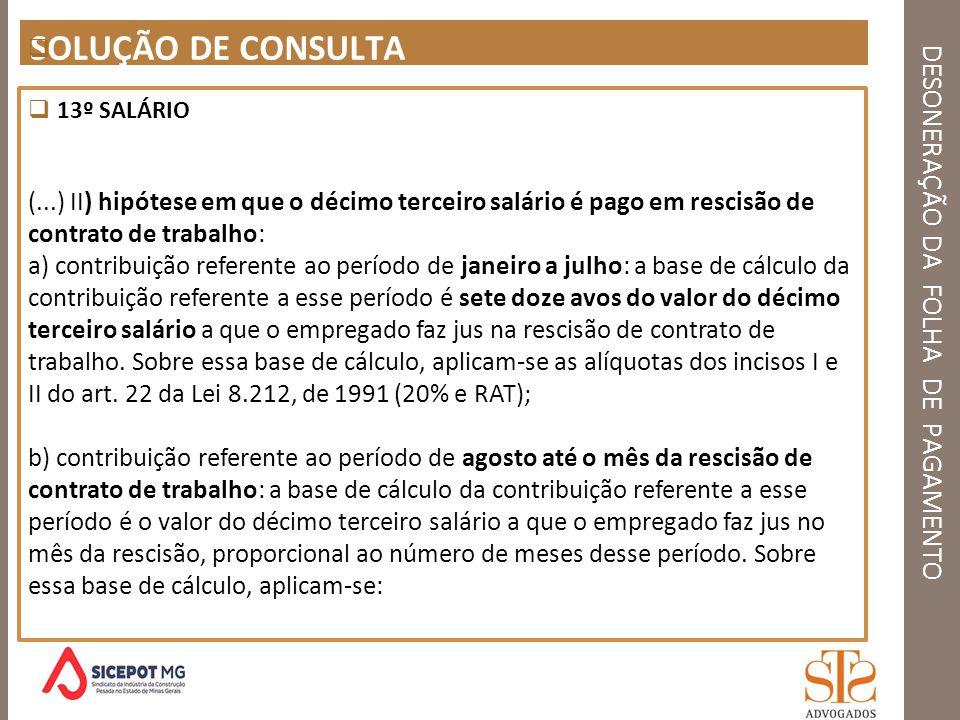 DESONERAÇÃO DA FOLHA DE PAGAMENTO SOLUÇÃO DE CONSULTA 13º SALÁRIO (...) II) hipótese em que o décimo terceiro salário é pago em rescisão de contrato d