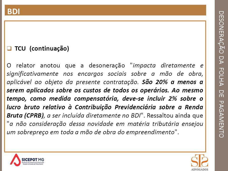 DESONERAÇÃO DA FOLHA DE PAGAMENTO BDI TCU (continuação) O relator anotou que a desoneração