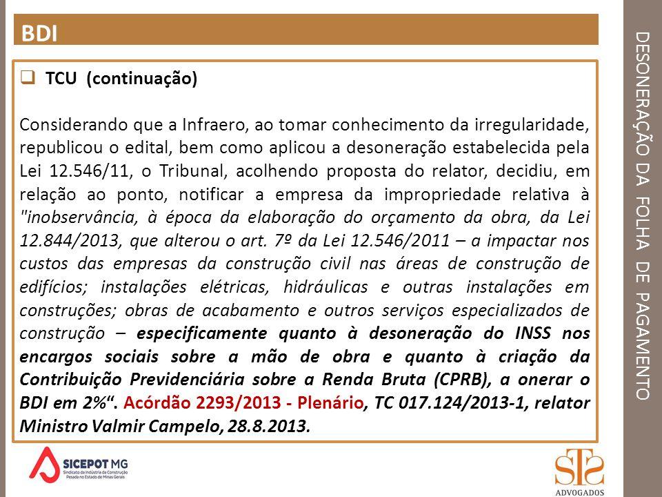 DESONERAÇÃO DA FOLHA DE PAGAMENTO BDI TCU (continuação) Considerando que a Infraero, ao tomar conhecimento da irregularidade, republicou o edital, bem