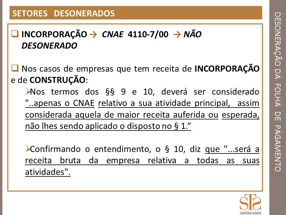 DESONERAÇÃO DA FOLHA DE PAGAMENTO SETORES DESONERADOS INCORPORAÇÃO Solução de Consulta nº 24, de 21 de fevereiro de 2013 Ementa: CONTRIBUIÇÃO SUBSTITUTIVA.