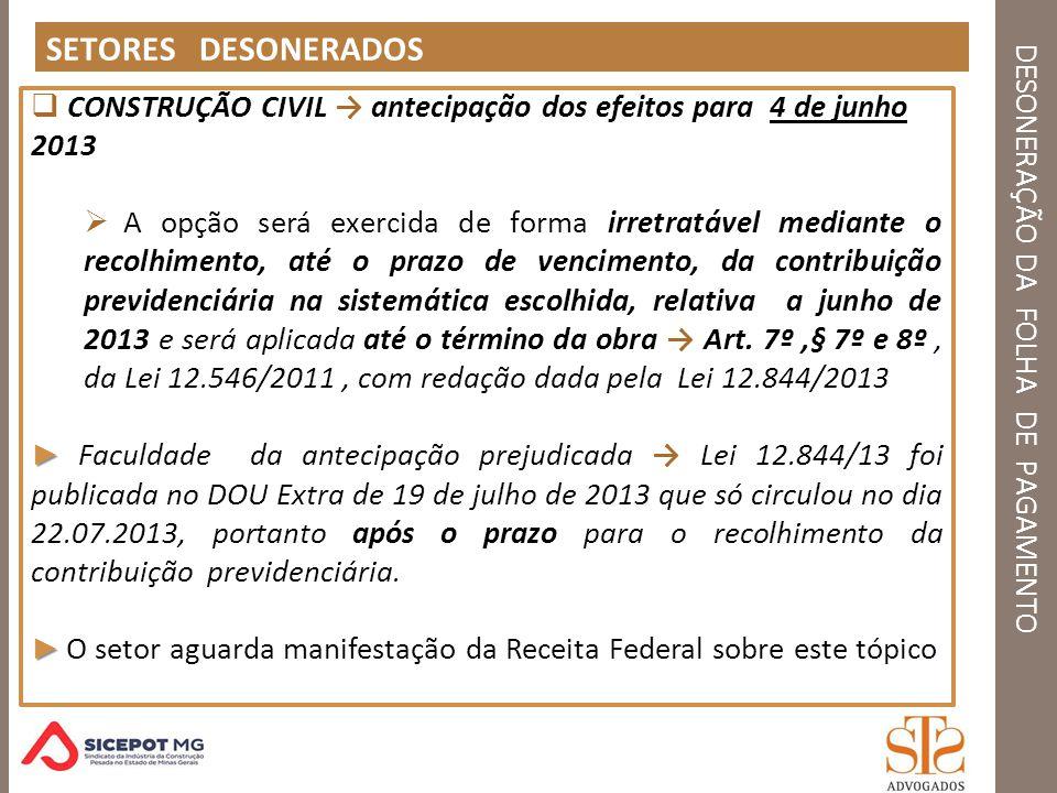DESONERAÇÃO DA FOLHA DE PAGAMENTO RET – REGIME ESPECIAL DE TRIBUTAÇÃO MP 601/2012 – alíquota de 4% (até 3 de junho de 2013) Após 03.06.2013 – alíquota de 6% Lei 12.844/2013, art.