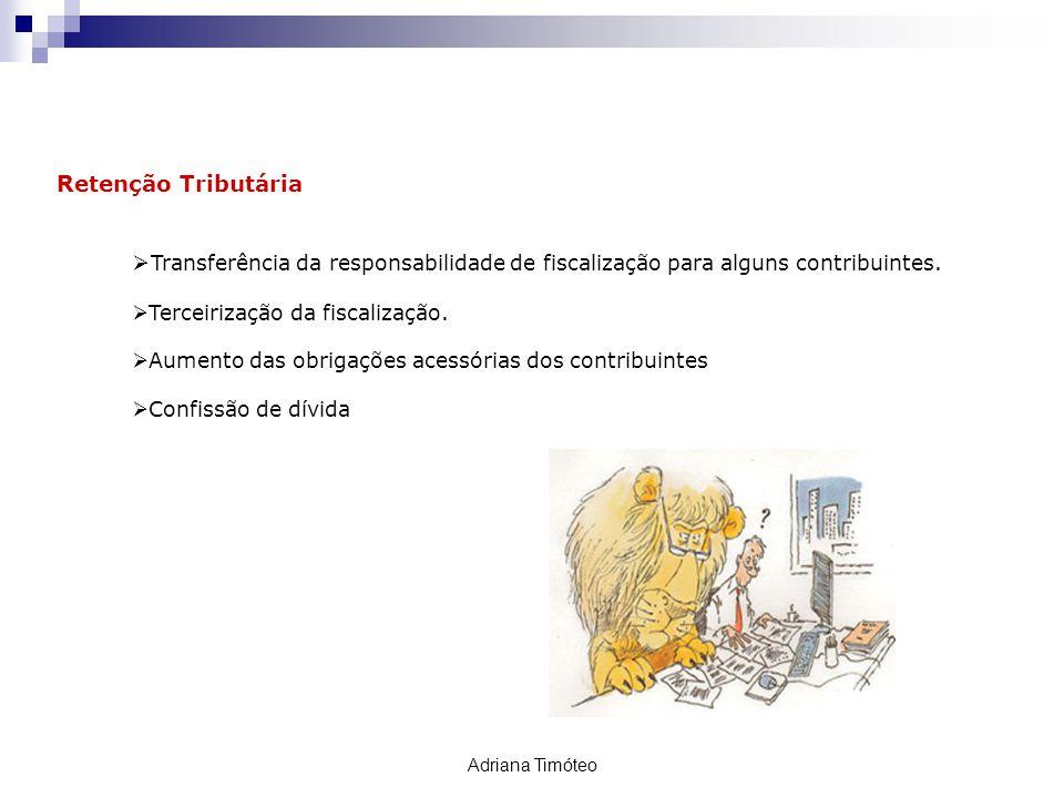 RETENÇÃO TRIBUTÁRIA Retenção Tributária Transferência da responsabilidade de fiscalização para alguns contribuintes. Terceirização da fiscalização. Au