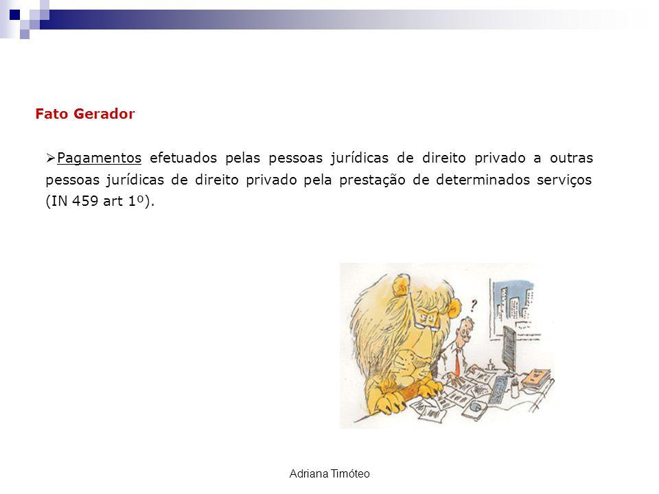 Fato Gerador Pagamentos efetuados pelas pessoas jurídicas de direito privado a outras pessoas jurídicas de direito privado pela prestação de determina