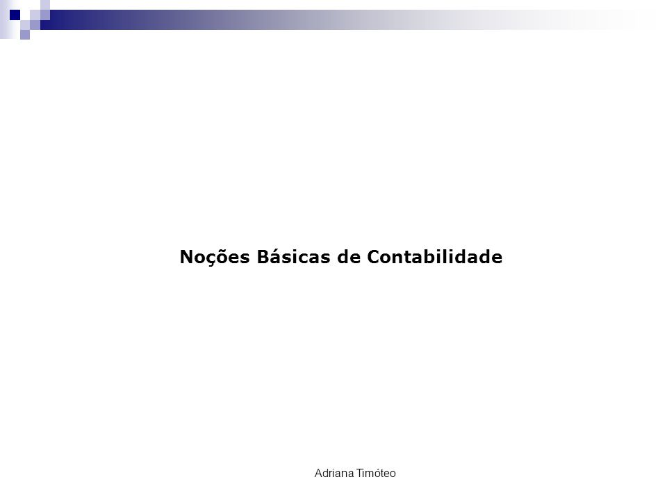 GESTÃO CONTÁBIL Noções Básicas de Contabilidade Adriana Timóteo